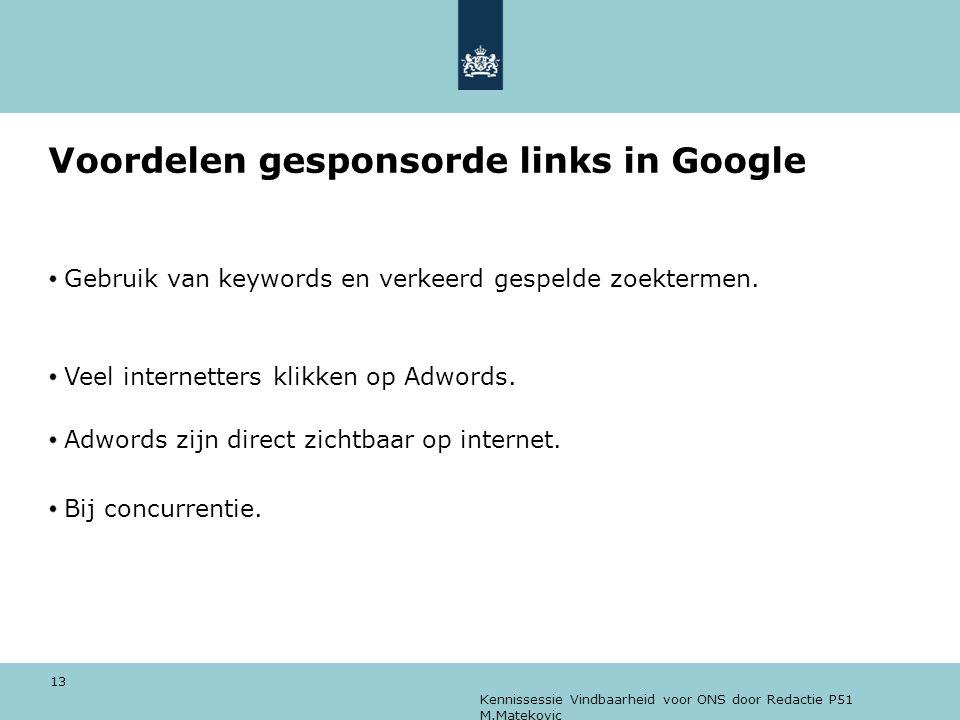 Kennissessie Vindbaarheid voor ONS door Redactie P51 M.Matekovic 13 Voordelen gesponsorde links in Google Gebruik van keywords en verkeerd gespelde zo