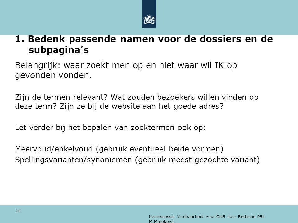 Kennissessie Vindbaarheid voor ONS door Redactie P51 M.Matekovic 15 1. Bedenk passende namen voor de dossiers en de subpagina's Belangrijk: waar zoekt