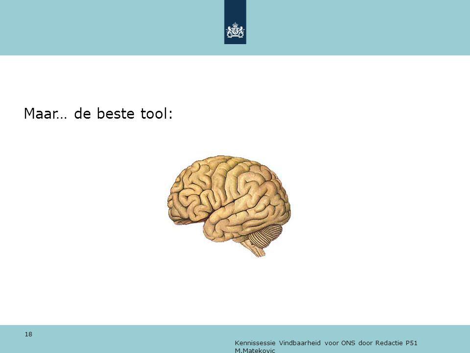 Kennissessie Vindbaarheid voor ONS door Redactie P51 M.Matekovic 18 Maar… de beste tool: