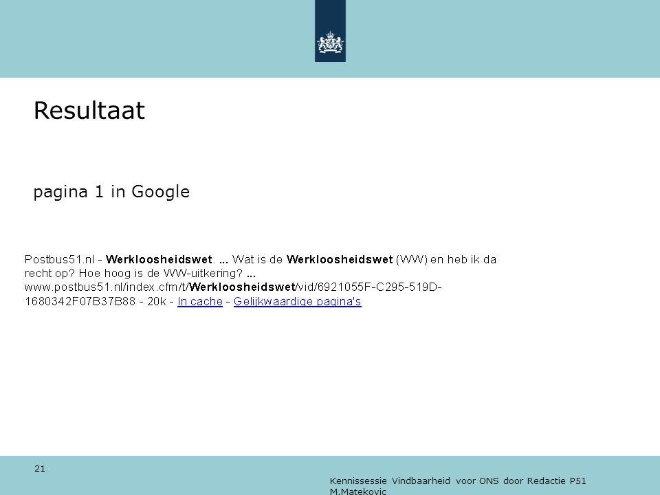 Kennissessie Vindbaarheid voor ONS door Redactie P51 M.Matekovic 21 Resultaat pagina 1 in Google