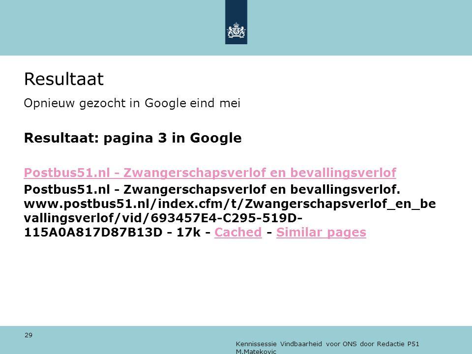 Kennissessie Vindbaarheid voor ONS door Redactie P51 M.Matekovic 29 Resultaat Opnieuw gezocht in Google eind mei Resultaat: pagina 3 in Google Postbus