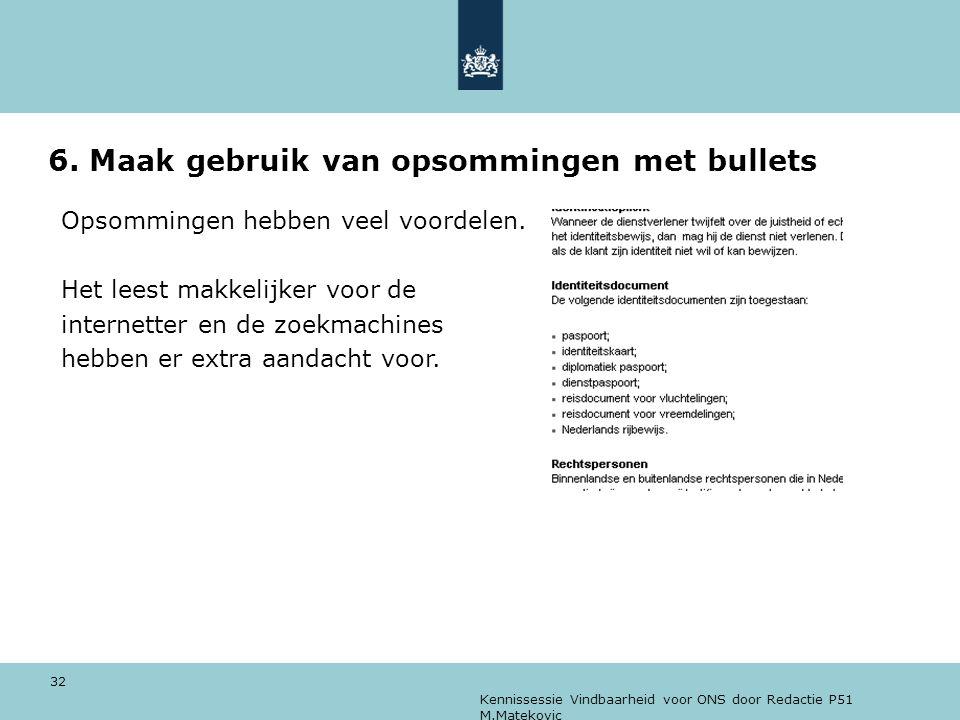 Kennissessie Vindbaarheid voor ONS door Redactie P51 M.Matekovic 32 6. Maak gebruik van opsommingen met bullets Opsommingen hebben veel voordelen. Het