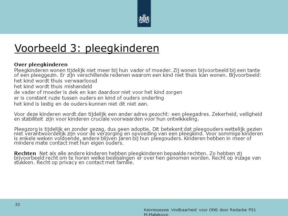 Kennissessie Vindbaarheid voor ONS door Redactie P51 M.Matekovic 33 Voorbeeld 3: pleegkinderen Over pleegkinderen Pleegkinderen wonen tijdelijk niet m