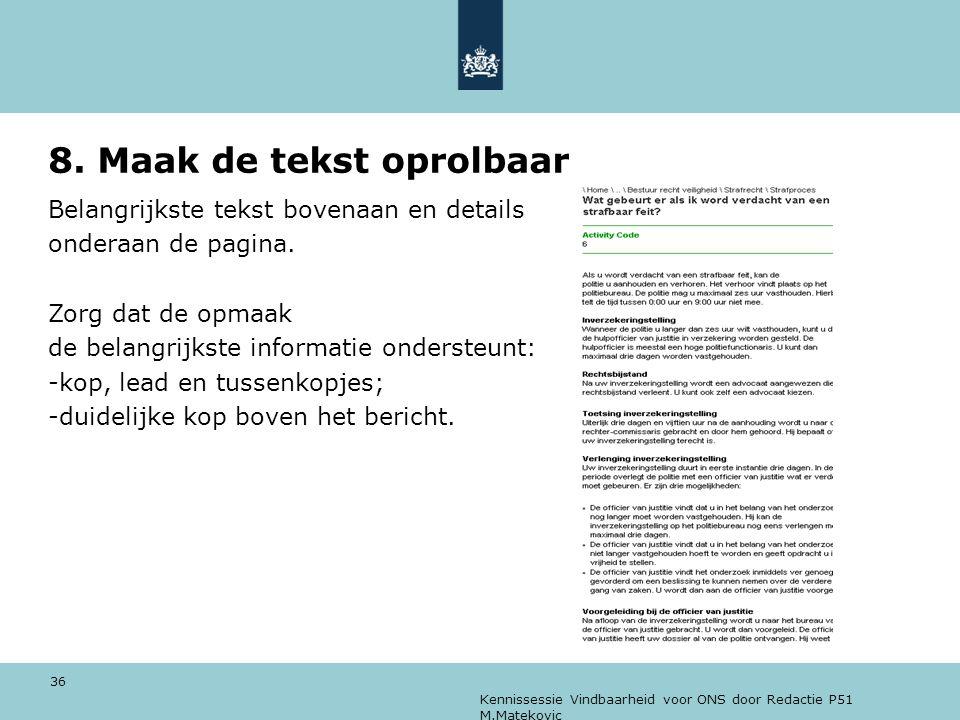 Kennissessie Vindbaarheid voor ONS door Redactie P51 M.Matekovic 36 8. Maak de tekst oprolbaar Belangrijkste tekst bovenaan en details onderaan de pag