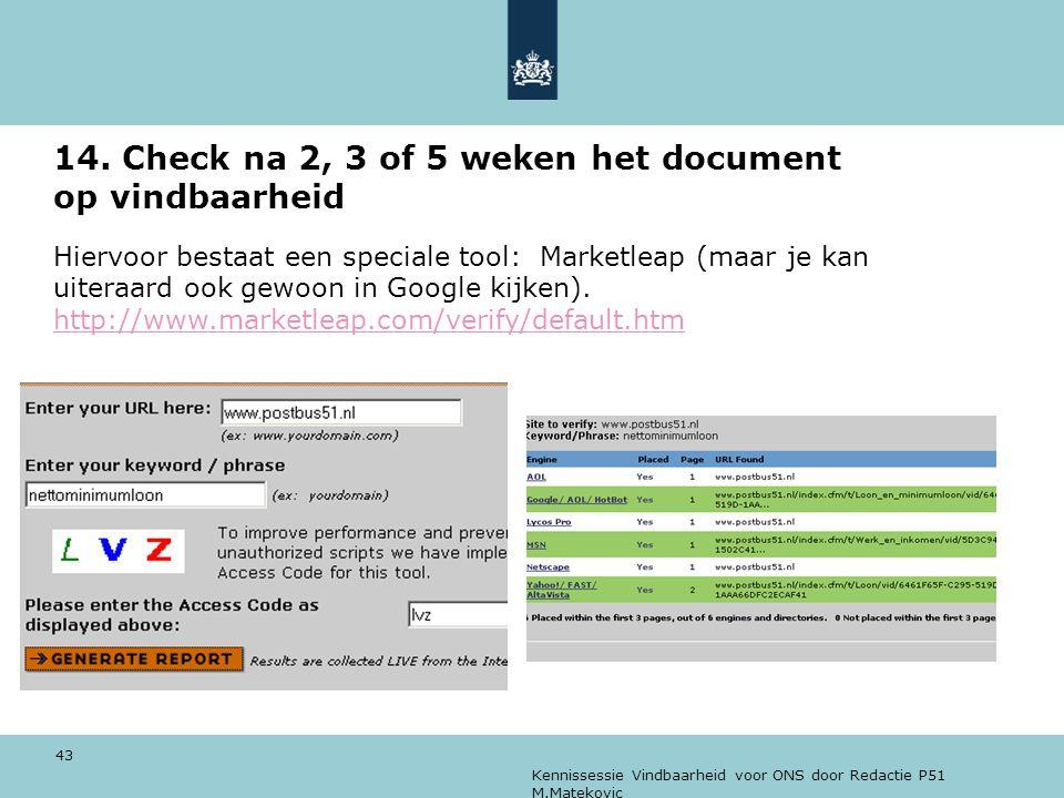 Kennissessie Vindbaarheid voor ONS door Redactie P51 M.Matekovic 43 14. Check na 2, 3 of 5 weken het document op vindbaarheid Hiervoor bestaat een spe