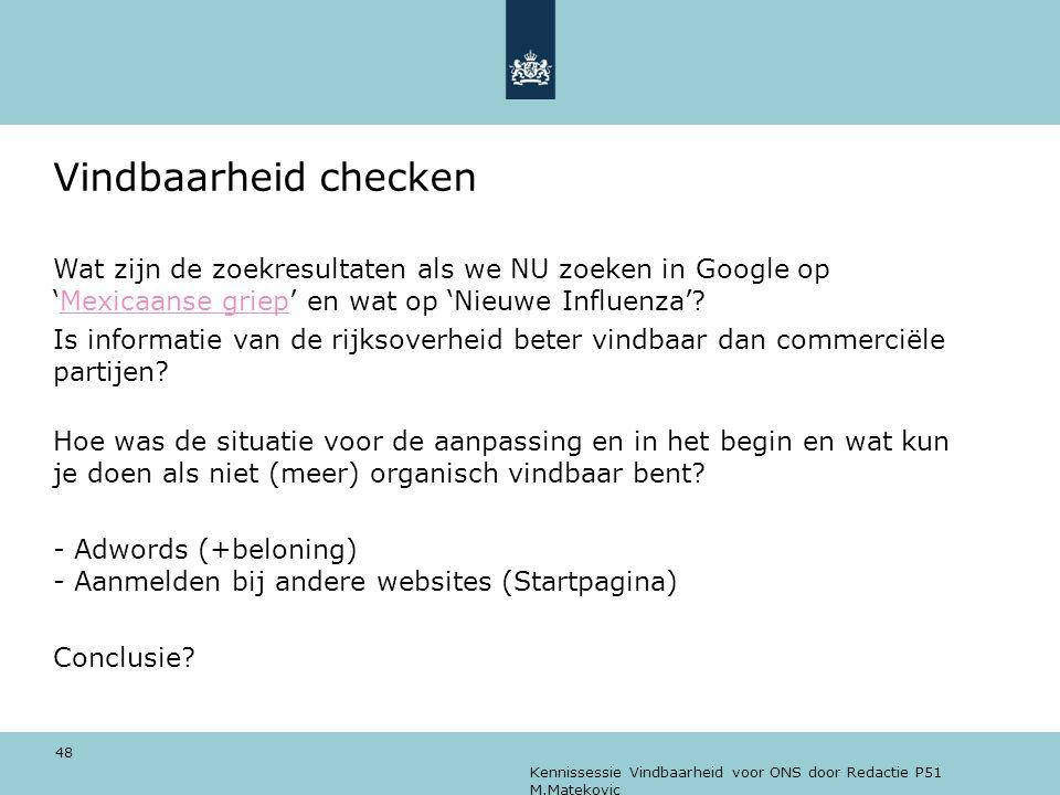Kennissessie Vindbaarheid voor ONS door Redactie P51 M.Matekovic 48 Vindbaarheid checken Wat zijn de zoekresultaten als we NU zoeken in Google op 'Mex