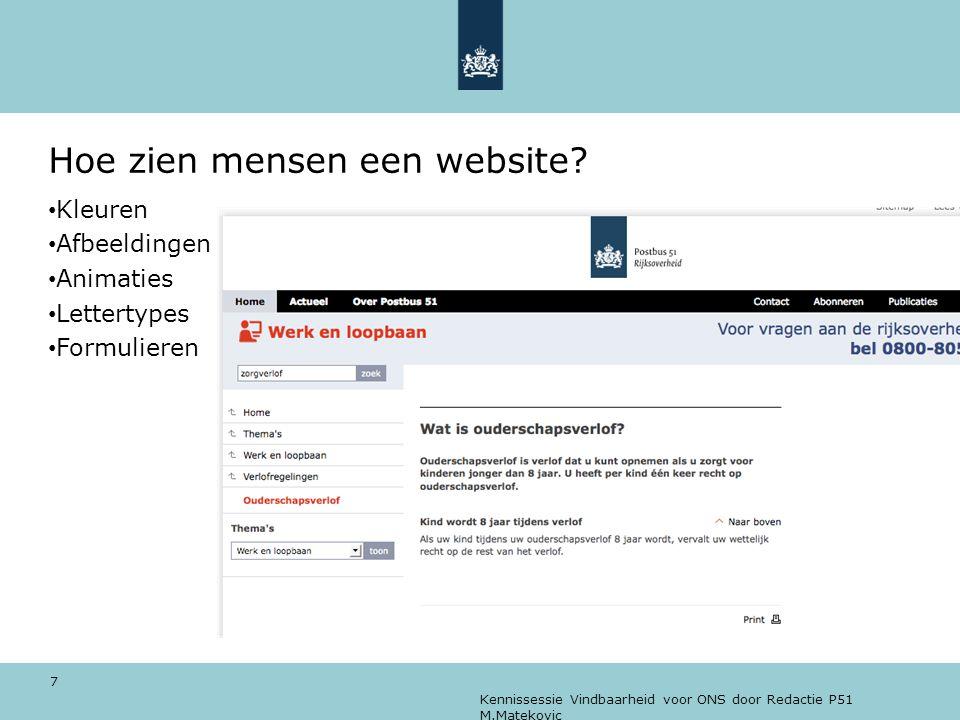 Kennissessie Vindbaarheid voor ONS door Redactie P51 M.Matekovic 7 Hoe zien mensen een website? • Kleuren • Afbeeldingen • Animaties • Lettertypes • F