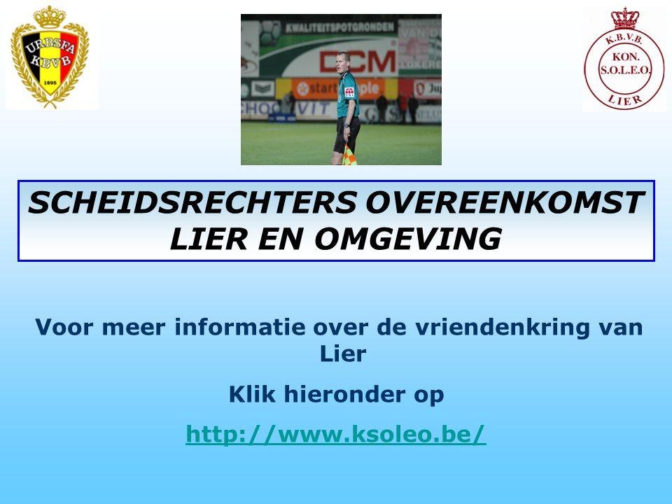 Voor meer informatie over de vriendenkring van Lier Klik hieronder op http://www.ksoleo.be/ SCHEIDSRECHTERS OVEREENKOMST LIER EN OMGEVING