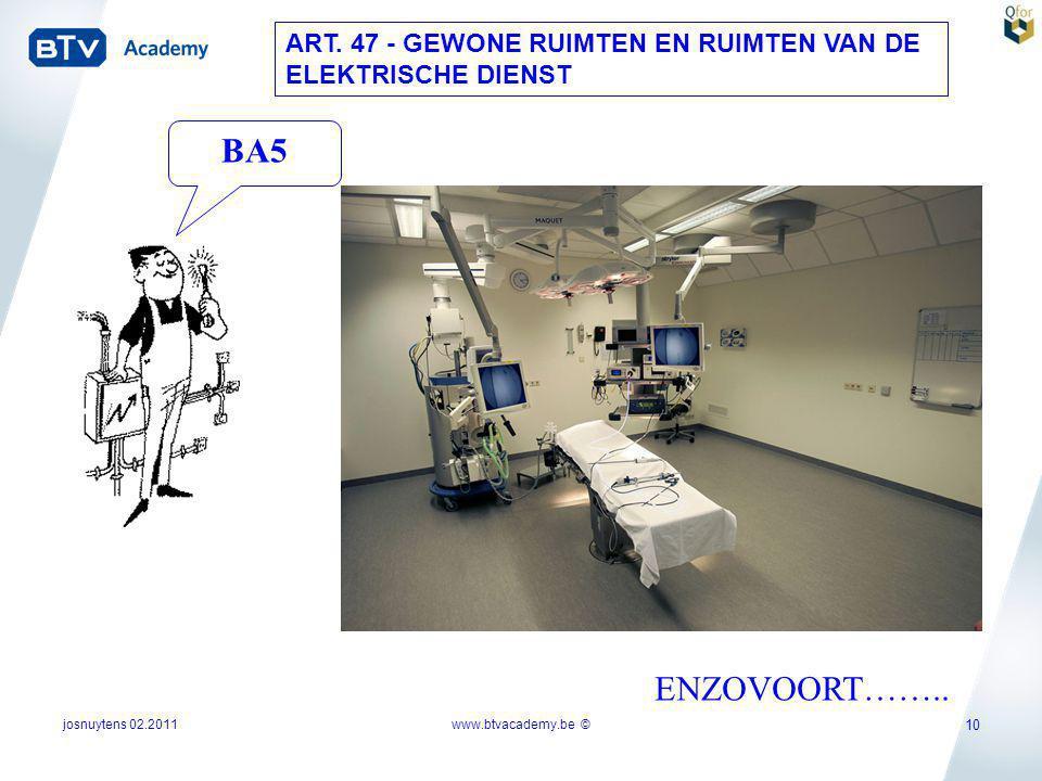 josnuytens 02.2011 10 ART. 47 - GEWONE RUIMTEN EN RUIMTEN VAN DE ELEKTRISCHE DIENST ENZOVOORT…….. BA5 www.btvacademy.be ©