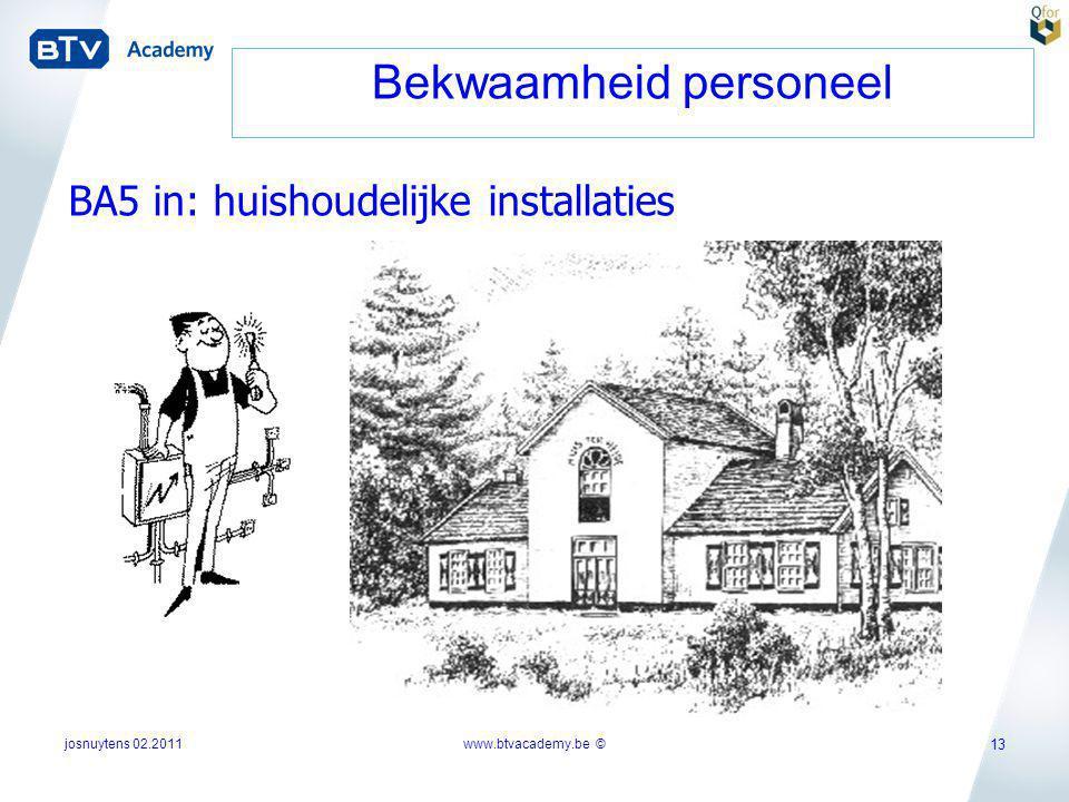 josnuytens 02.2011 13 Bekwaamheid personeel BA5 in: huishoudelijke installaties www.btvacademy.be ©
