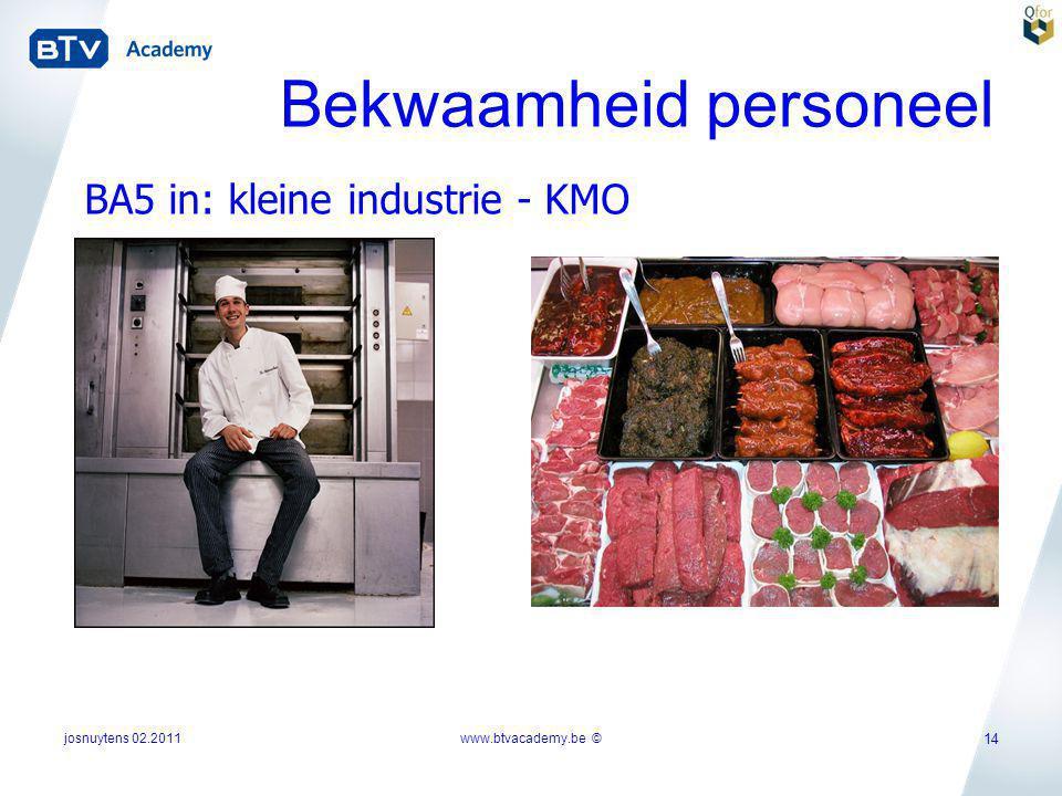 josnuytens 02.2011 14 BA5 in: kleine industrie - KMO Bekwaamheid personeel www.btvacademy.be ©