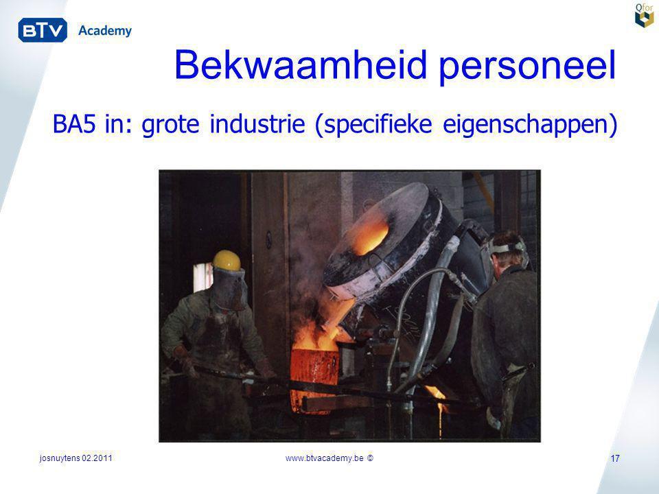 josnuytens 02.2011 17 BA5 in: grote industrie (specifieke eigenschappen) Bekwaamheid personeel www.btvacademy.be ©