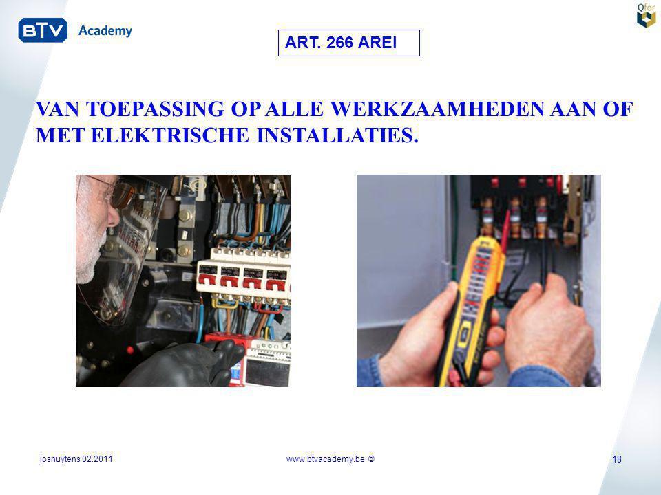 josnuytens 02.2011 18 VAN TOEPASSING OP ALLE WERKZAAMHEDEN AAN OF MET ELEKTRISCHE INSTALLATIES. www.btvacademy.be © ART. 266 AREI