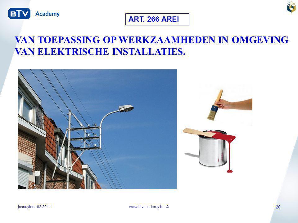 josnuytens 02.2011www.btvacademy.be © 20 VAN TOEPASSING OP WERKZAAMHEDEN IN OMGEVING VAN ELEKTRISCHE INSTALLATIES. ART. 266 AREI