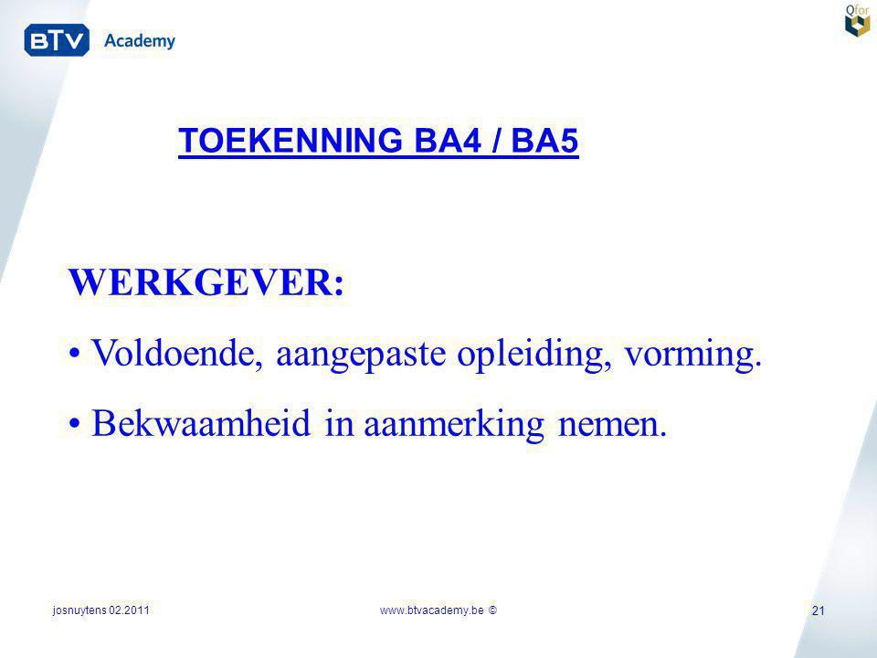 josnuytens 02.2011 21 TOEKENNING BA4 / BA5 WERKGEVER: • Voldoende, aangepaste opleiding, vorming. • Bekwaamheid in aanmerking nemen. www.btvacademy.be