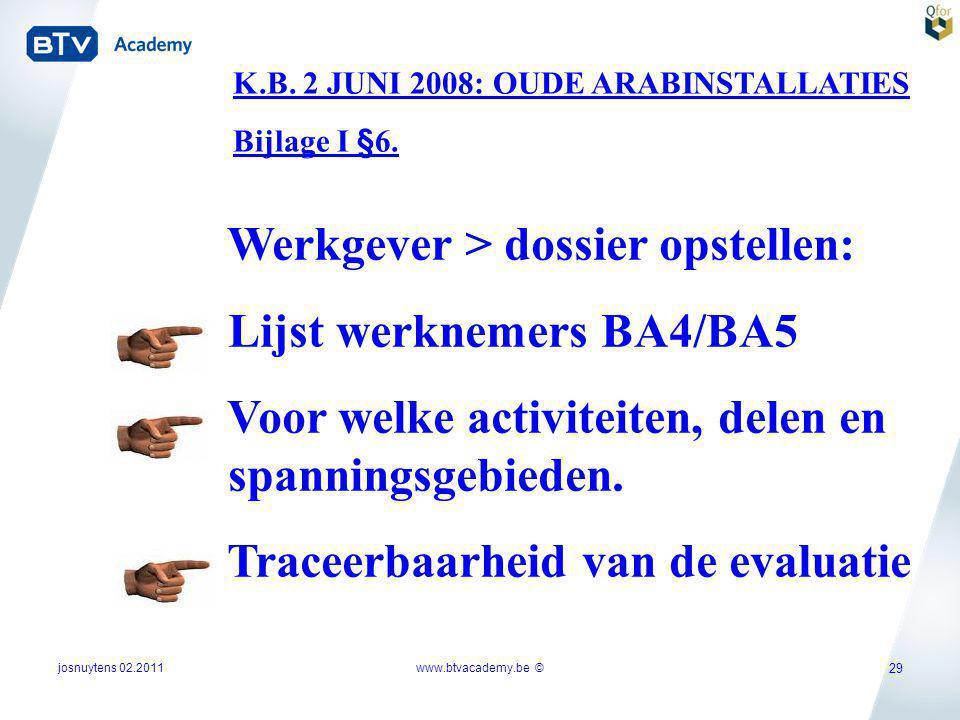 josnuytens 02.2011 29 K.B. 2 JUNI 2008: OUDE ARABINSTALLATIES Bijlage I §6. Werkgever > dossier opstellen: Lijst werknemers BA4/BA5 Voor welke activit