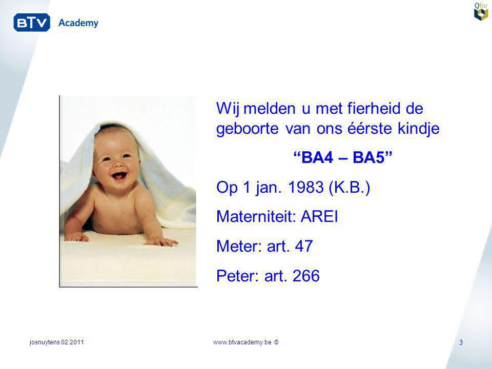 """josnuytens 02.2011 3 Wij melden u met fierheid de geboorte van ons éérste kindje """"BA4 – BA5"""" Op 1 jan. 1983 (K.B.) Materniteit: AREI Meter: art. 47 Pe"""