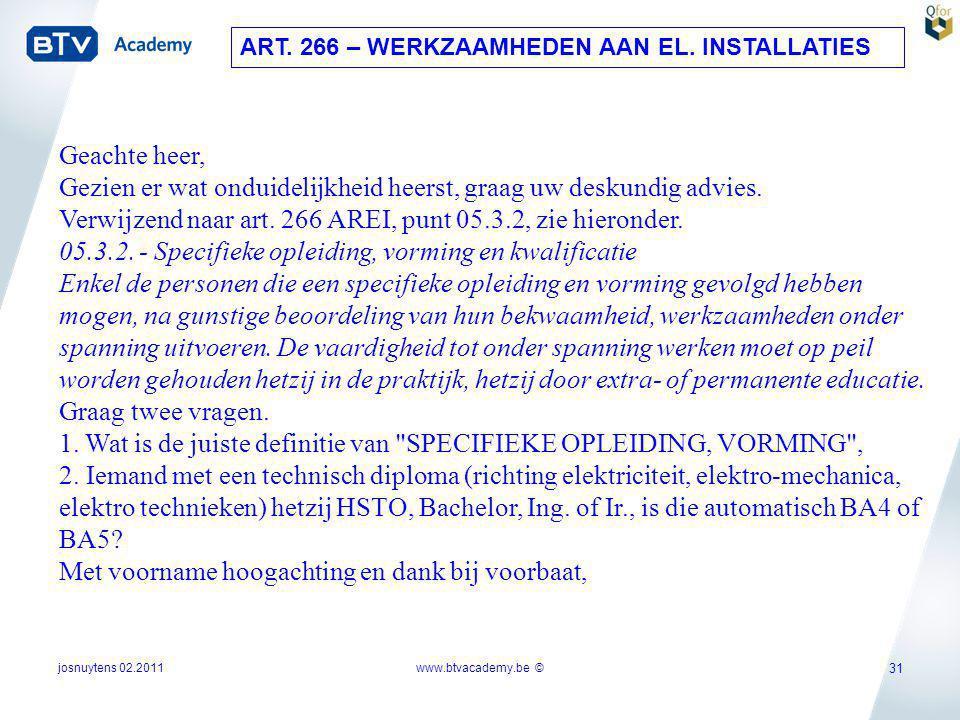 josnuytens 02.2011 31 Geachte heer, Gezien er wat onduidelijkheid heerst, graag uw deskundig advies. Verwijzend naar art. 266 AREI, punt 05.3.2, zie h