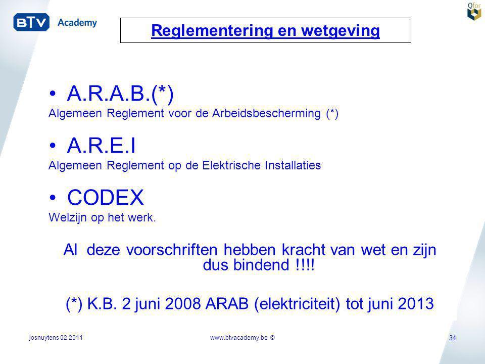 josnuytens 02.2011 34 Reglementering en wetgeving •A.R.A.B.(*) Algemeen Reglement voor de Arbeidsbescherming (*) •A.R.E.I Algemeen Reglement op de Ele