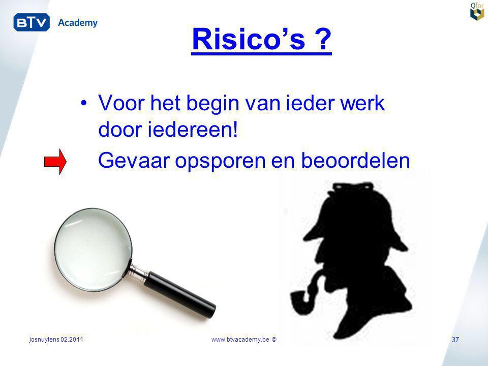 josnuytens 02.2011 37 Risico's ? •Voor het begin van ieder werk door iedereen! Gevaar opsporen en beoordelen www.btvacademy.be ©