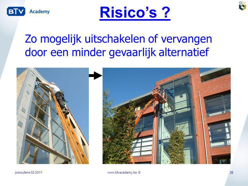 josnuytens 02.2011 38 Risico's ? Zo mogelijk uitschakelen of vervangen door een minder gevaarlijk alternatief www.btvacademy.be ©