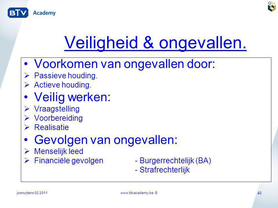 josnuytens 02.2011 40 Veiligheid & ongevallen. •Voorkomen van ongevallen door:  Passieve houding.  Actieve houding. •Veilig werken:  Vraagstelling