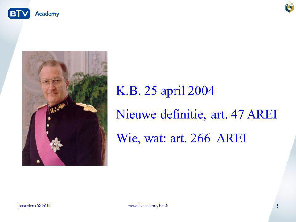 josnuytens 02.2011 5 K.B. 25 april 2004 Nieuwe definitie, art. 47 AREI Wie, wat: art. 266 AREI www.btvacademy.be ©