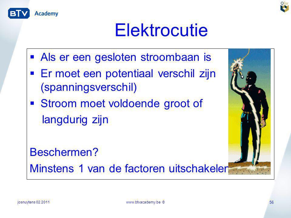 josnuytens 02.2011 56 Elektrocutie  Als er een gesloten stroombaan is  Er moet een potentiaal verschil zijn (spanningsverschil)  Stroom moet voldoe