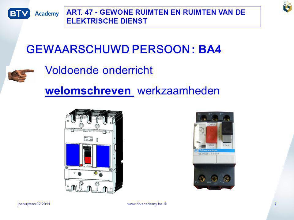 josnuytens 02.2011 7 GEWAARSCHUWD PERSOON : BA4 Voldoende onderricht welomschreven werkzaamheden ART. 47 - GEWONE RUIMTEN EN RUIMTEN VAN DE ELEKTRISCH