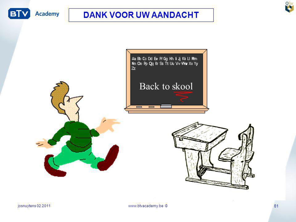 josnuytens 02.2011 81 DANK VOOR UW AANDACHT Back to skool www.btvacademy.be ©