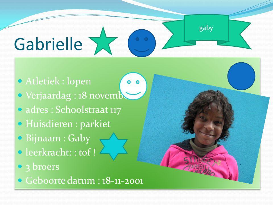 Gabrielle  Atletiek : lopen  Verjaardag : 18 november  adres : Schoolstraat 117  Huisdieren : parkiet  Bijnaam : Gaby  leerkracht: : tof !  3 b
