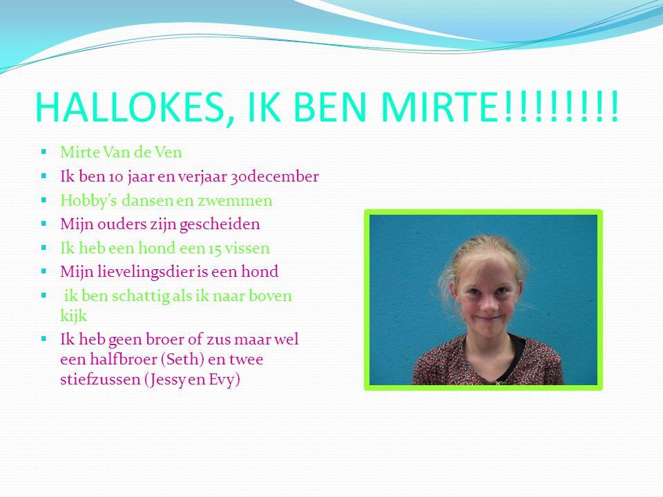 HALLOKES, IK BEN MIRTE!!!!!!!!  Mirte Van de Ven  Ik ben 10 jaar en verjaar 30december  Hobby's dansen en zwemmen  Mijn ouders zijn gescheiden  I