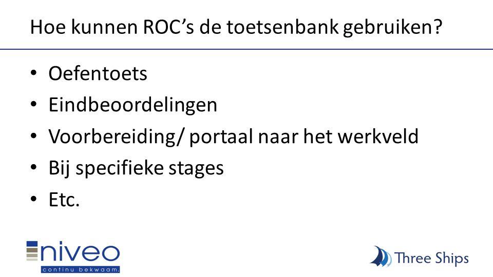 Hoe kunnen ROC's de toetsenbank gebruiken? • Oefentoets • Eindbeoordelingen • Voorbereiding/ portaal naar het werkveld • Bij specifieke stages • Etc.