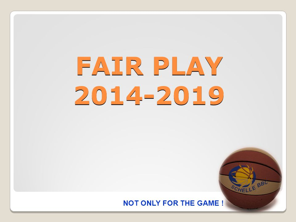 FAIR PLAY DOEL  De sportiviteit op en rond het basketterrein bevorderen.