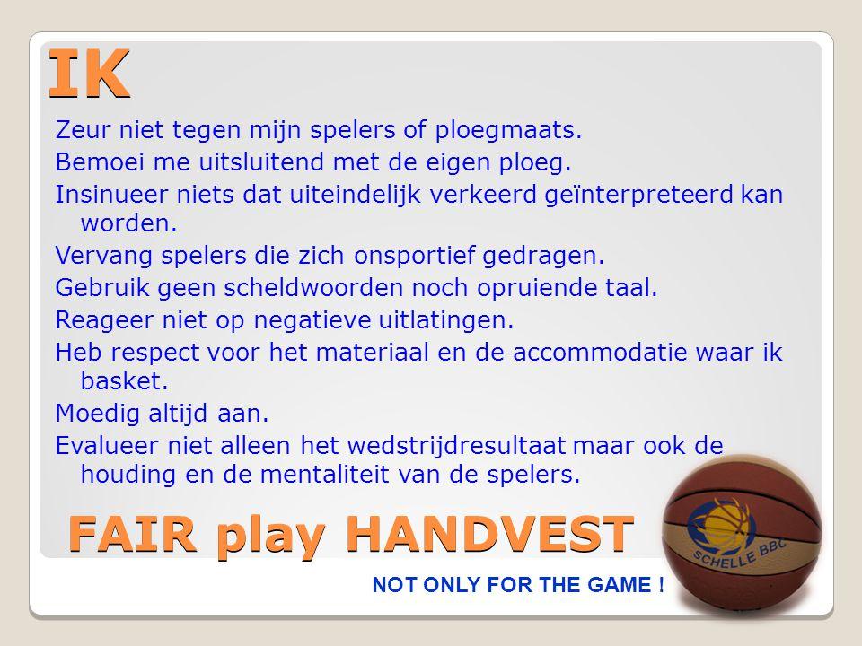 IK NOT ONLY FOR THE GAME ! FAIR play HANDVEST Zeur niet tegen mijn spelers of ploegmaats. Bemoei me uitsluitend met de eigen ploeg. Insinueer niets da