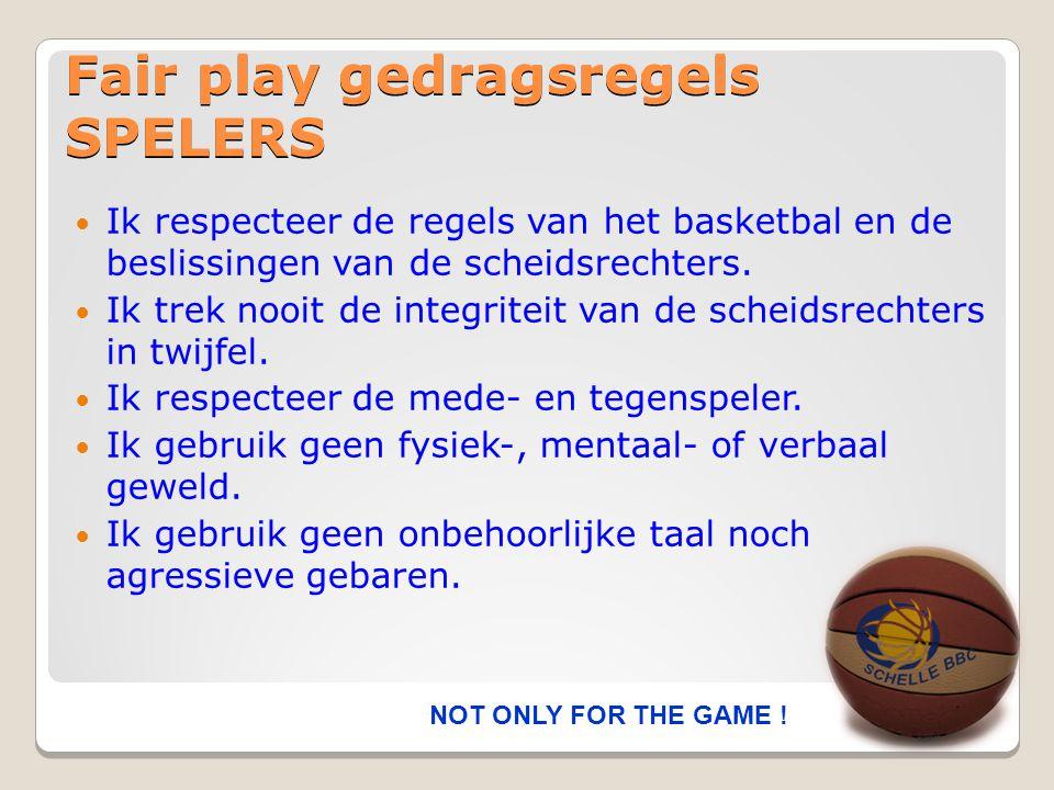 Fair play gedragsregels SPELERS  Ik respecteer de regels van het basketbal en de beslissingen van de scheidsrechters.  Ik trek nooit de integriteit