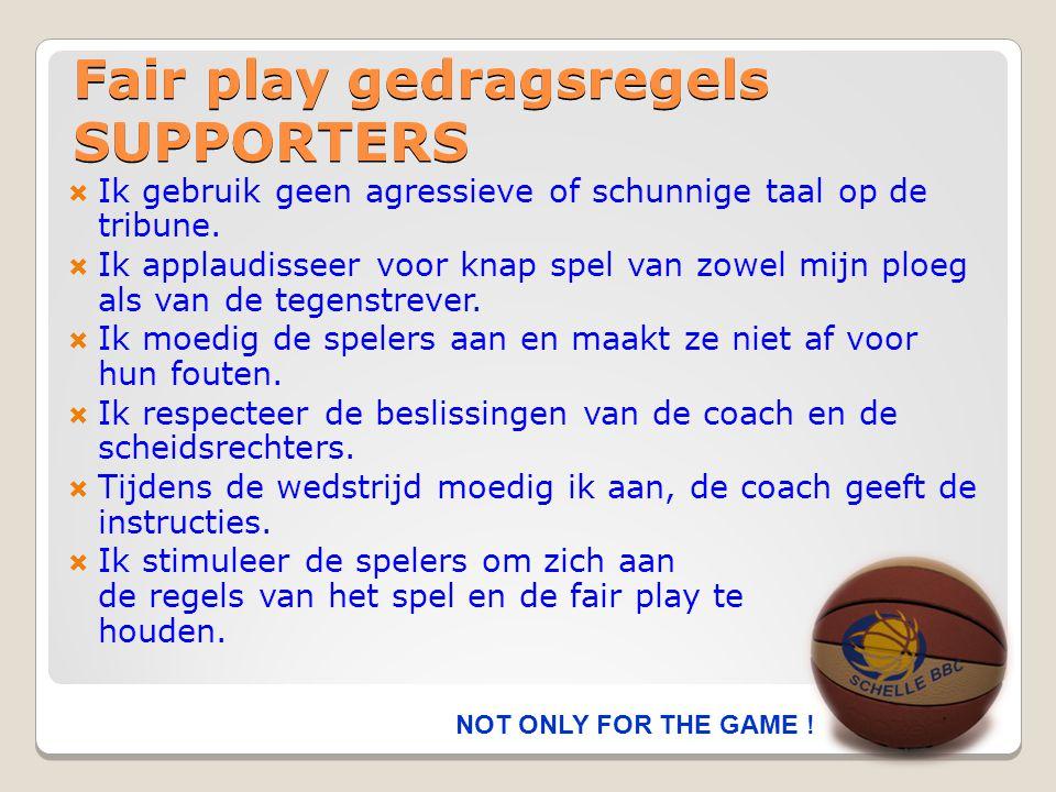 Fair play gedragsregels SUPPORTERS  Ik gebruik geen agressieve of schunnige taal op de tribune.  Ik applaudisseer voor knap spel van zowel mijn ploe