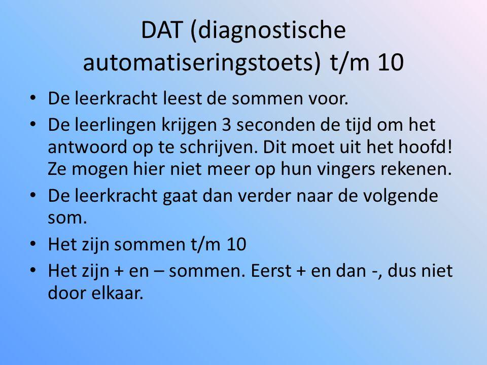 DAT (diagnostische automatiseringstoets) t/m 10 • De leerkracht leest de sommen voor. • De leerlingen krijgen 3 seconden de tijd om het antwoord op te