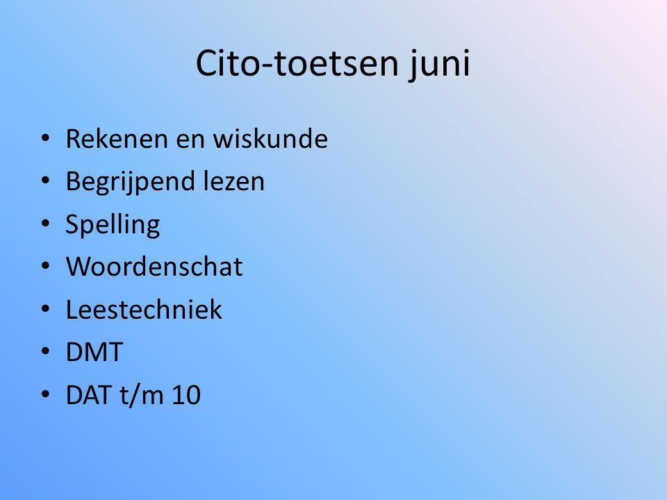 Cito-toetsen juni • Rekenen en wiskunde • Begrijpend lezen • Spelling • Woordenschat • Leestechniek • DMT • DAT t/m 10