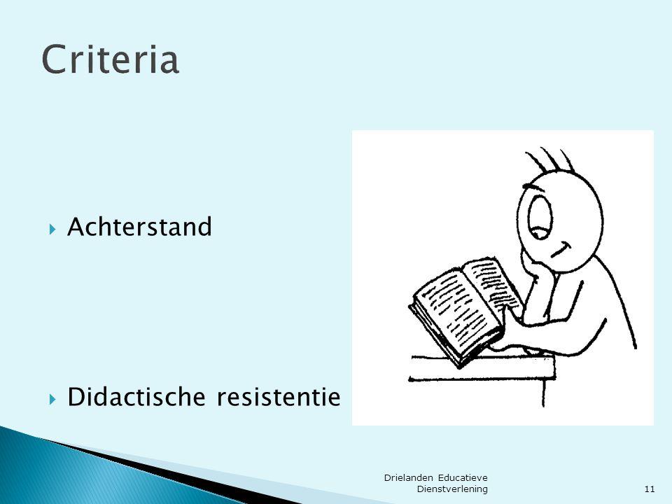 Criteria  Achterstand  Didactische resistentie 11 Drielanden Educatieve Dienstverlening