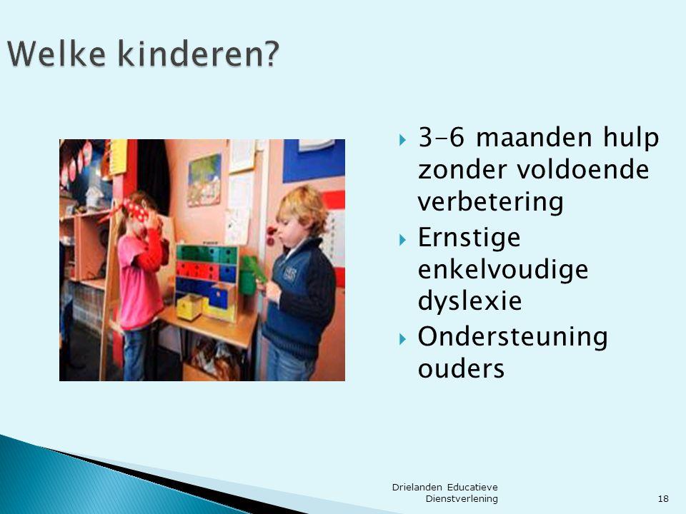 18 Welke kinderen?  3-6 maanden hulp zonder voldoende verbetering  Ernstige enkelvoudige dyslexie  Ondersteuning ouders Drielanden Educatieve Diens