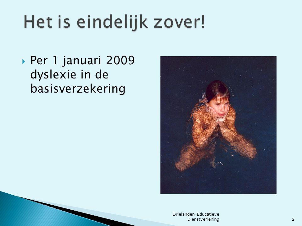  Per 1 januari 2009 dyslexie in de basisverzekering 2 Drielanden Educatieve Dienstverlening