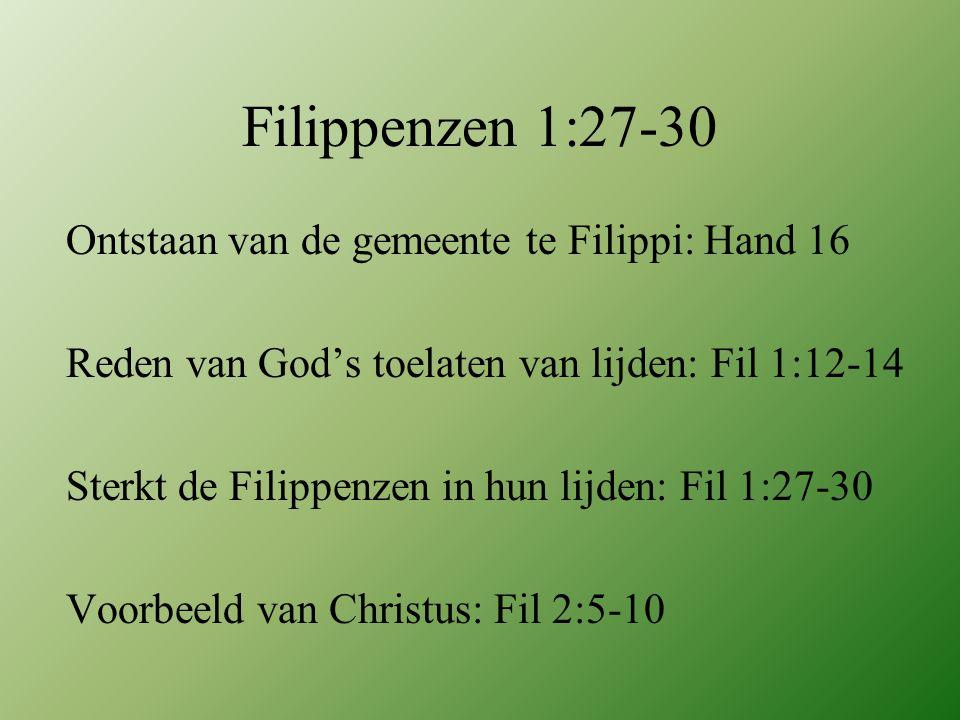Filippenzen 1:27-30 Ontstaan van de gemeente te Filippi: Hand 16 Reden van God's toelaten van lijden: Fil 1:12-14 Sterkt de Filippenzen in hun lijden: Fil 1:27-30 Voorbeeld van Christus: Fil 2:5-10
