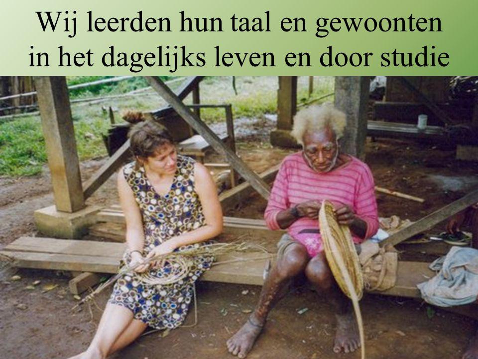 Wij leerden hun taal en gewoonten in het dagelijks leven en door studie