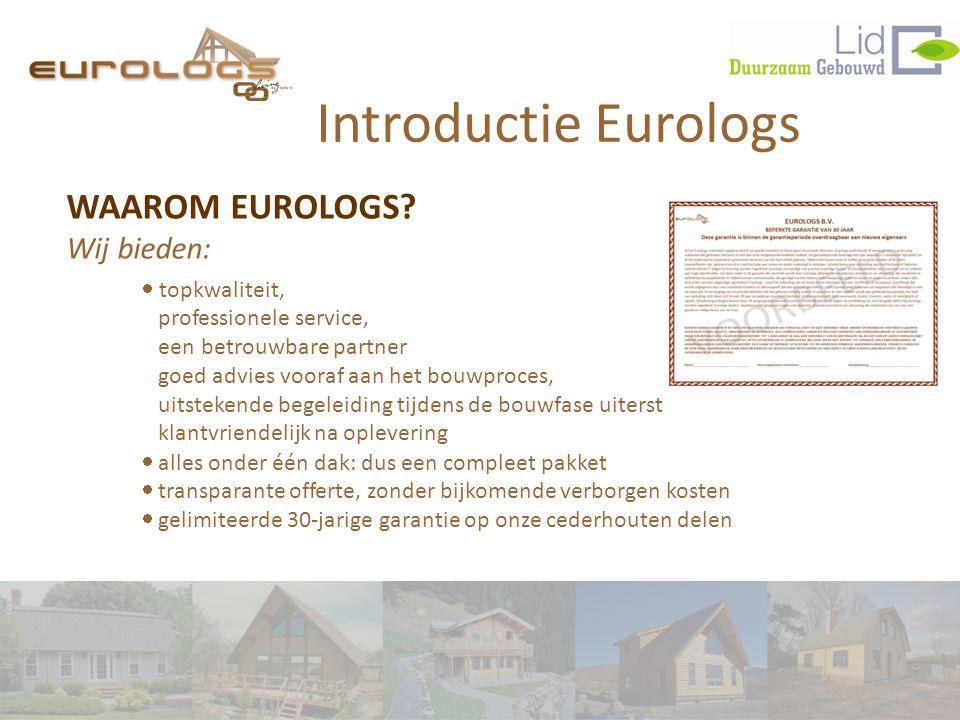 Introductie Eurologs  topkwaliteit, professionele service, een betrouwbare partner goed advies vooraf aan het bouwproces, uitstekende begeleiding ti