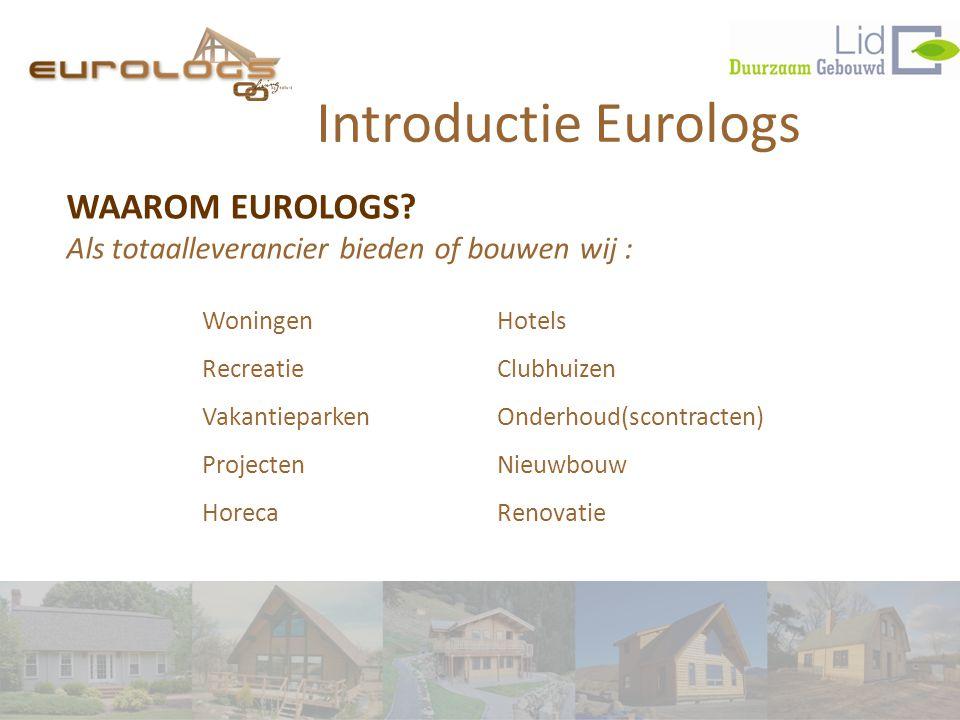 Woningen Recreatie Vakantieparken Projecten Horeca WAAROM EUROLOGS? Als totaalleverancier bieden of bouwen wij : Introductie Eurologs Hotels Clubhuize