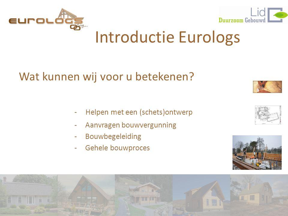 - Helpen met een (schets)ontwerp -Aanvragen bouwvergunning -Bouwbegeleiding -Gehele bouwproces Wat kunnen wij voor u betekenen? Introductie Eurologs