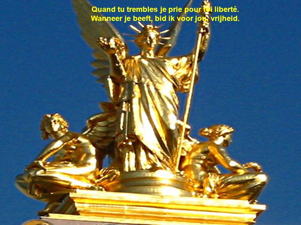 Quand tu trembles je prie pour toi liberté. Wanneer je beeft, bid ik voor jou, vrijheid.