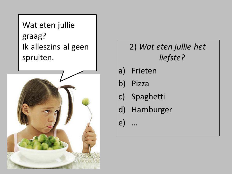 2) Wat eten jullie het liefste? a)Frieten b)Pizza c)Spaghetti d)Hamburger e)… Wat eten jullie graag? Ik alleszins al geen spruiten.