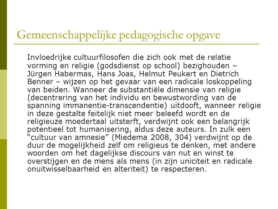 Gemeenschappelijke pedagogische opgave Invloedrijke cultuurfilosofen die zich ook met de relatie vorming en religie (godsdienst op school) bezighouden